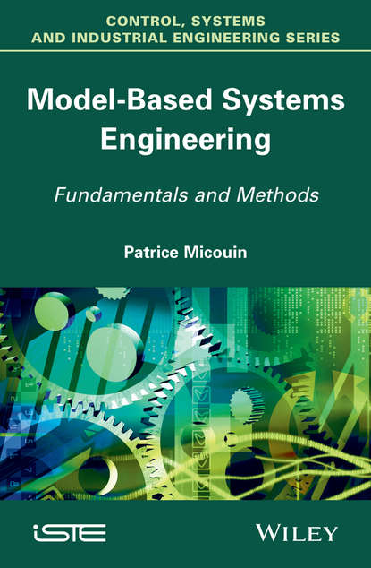 Patrice Micouin Model Based Systems Engineering. Fundamentals and Methods a system approach to mechanical engineering problems