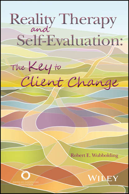 Robert Wubbolding E. Reality Therapy and Self-Evaluation. The Key to Client Change robert wubbolding e reality therapy and self evaluation the key to client change