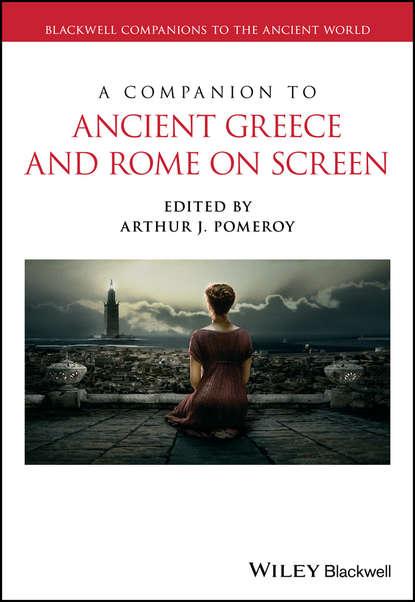 Группа авторов A Companion to Ancient Greece and Rome on Screen robert wallace origins of democracy in ancient greece