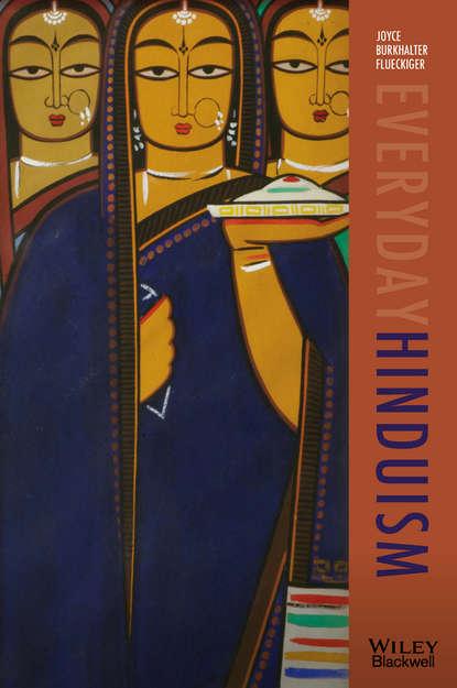 Joyce Flueckiger Burkhalter Everyday Hinduism the roots of hinduism