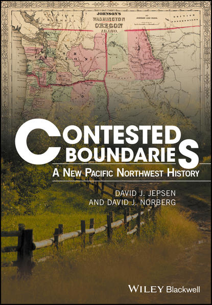 David Jepsen J. Contested Boundaries. A New Pacific Northwest History недорого