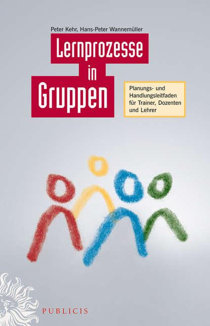 Peter Kehr Lernprozesse in Gruppen. Planungs- und Handlungsleitfaden für Trainer, Dozenten und Lehrer wirtschafts und bevolkerungsstatistik