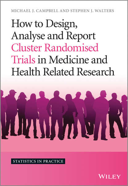 Stephen Walters J. How to Design, Analyse and Report Cluster Randomised Trials in Medicine and Health Related Research the scorch trials book 2