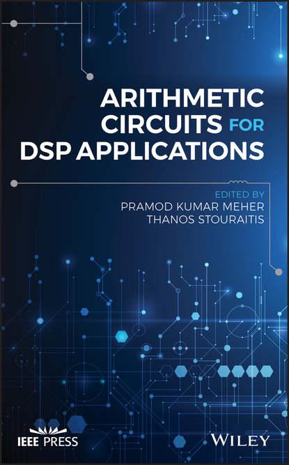 Фото - Группа авторов Arithmetic Circuits for DSP Applications youri veniaminovich kraskov the wonders of arithmetic from pierre simon de fermat