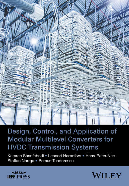 Remus Teodorescu Design, Control, and Application of Modular Multilevel Converters for HVDC Transmission Systems