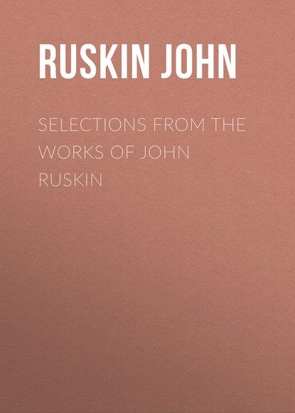 Ruskin John Selections From the Works of John Ruskin недорого