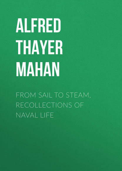 Alfred Thayer Mahan From Sail to Steam, Recollections of Naval Life alfred thayer mahan types of naval officers drawn from the history of the british navy