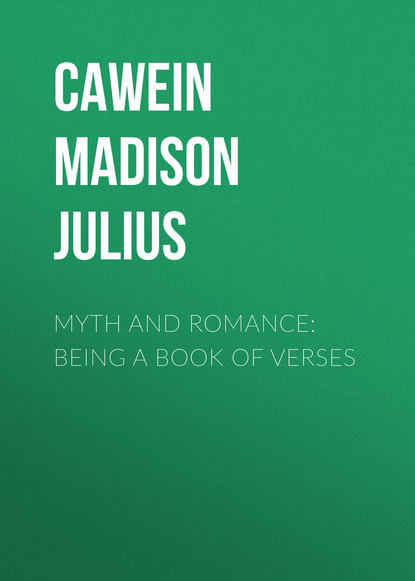 Cawein Madison Julius Myth and Romance: Being a Book of Verses недорого