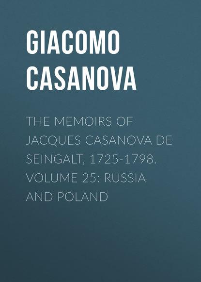 Giacomo Casanova The Memoirs of Jacques Casanova de Seingalt, 1725-1798. Volume 25: Russia and Poland giacomo casanova the memoirs of jacques casanova de seingalt 1725 1798 volume 16 depart switzerland