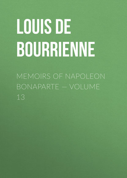 Louis de Bourrienne Memoirs of Napoleon Bonaparte — Volume 13 недорого