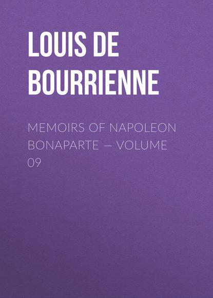 Фото - Louis de Bourrienne Memoirs of Napoleon Bonaparte — Volume 09 louis de bourrienne memoirs of napoleon bonaparte volume 10