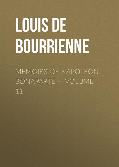 Фото - Louis de Bourrienne Memoirs of Napoleon Bonaparte — Volume 11 louis de bourrienne memoirs of napoleon bonaparte volume 10