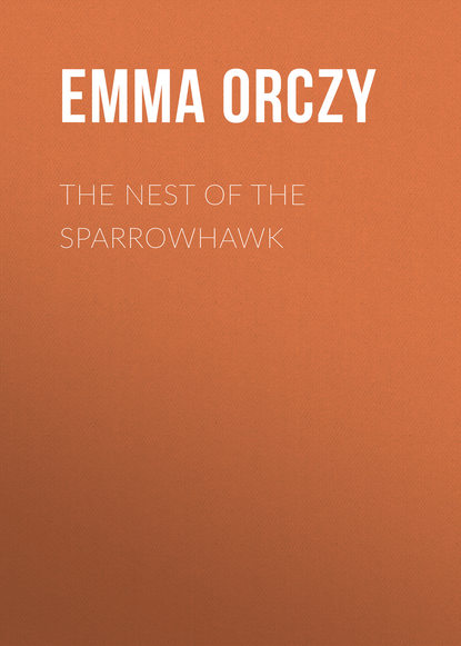 Фото - Emma Orczy The Nest of the Sparrowhawk emma orczy the bronze eagle a story of the hundred days