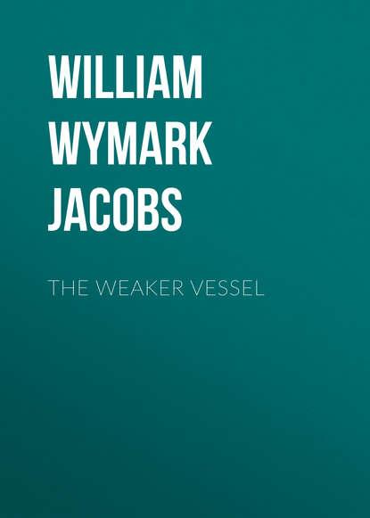 William Wymark Jacobs The Weaker Vessel недорого