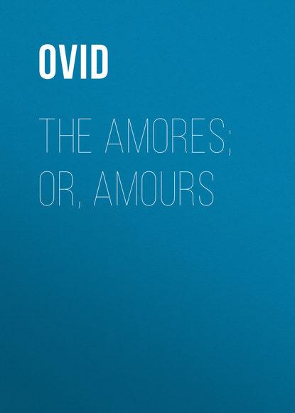 Публий Овидий Назон The Amores; or, Amours овидий публий назон искусство любви