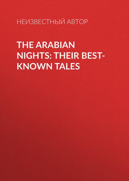 Неизвестный автор The Arabian Nights: Their Best-known Tales неизвестный автор the arabian nights their best known tales