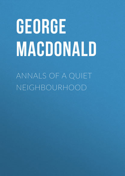 George MacDonald Annals of a Quiet Neighbourhood george macdonald marquise of lossie s adventures malcolm