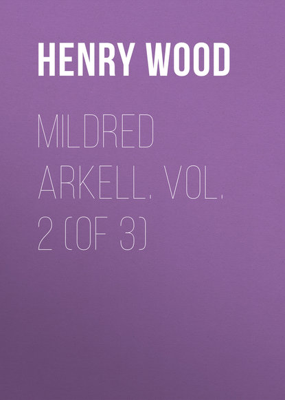 Henry Wood Mildred Arkell. Vol. 2 (of 3) bonnycastle richard henry spanish america vol ii of 2