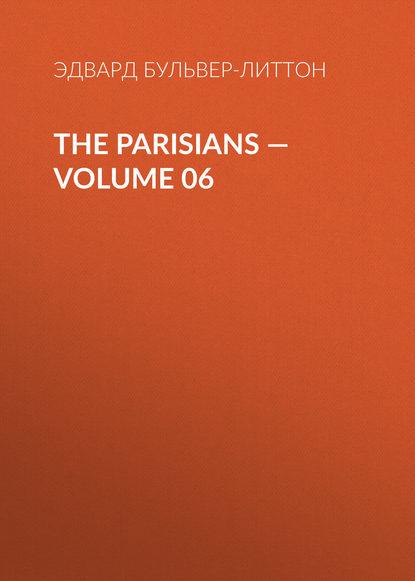 Эдвард Бульвер-Литтон The Parisians — Volume 06