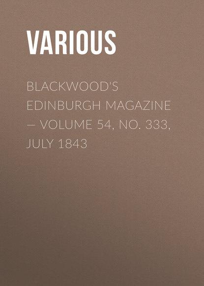 Various Blackwood's Edinburgh Magazine — Volume 54, No. 333, July 1843 недорого