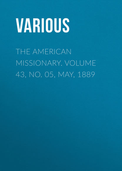 The American Missionary. Volume 43, No. 05, May, 1889