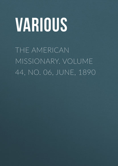 The American Missionary. Volume 44, No. 06, June, 1890
