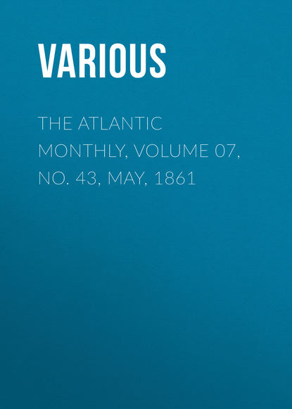 The Atlantic Monthly, Volume 07, No. 43, May, 1861