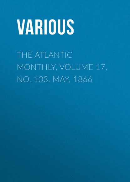 The Atlantic Monthly, Volume 17, No. 103, May, 1866