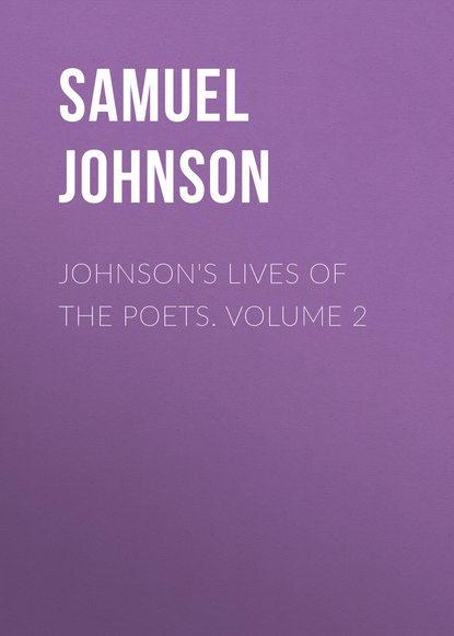 Фото - Samuel Johnson Johnson's Lives of the Poets. Volume 2 samuel johnson the works of samuel johnson ll d in nine volumes volume 03