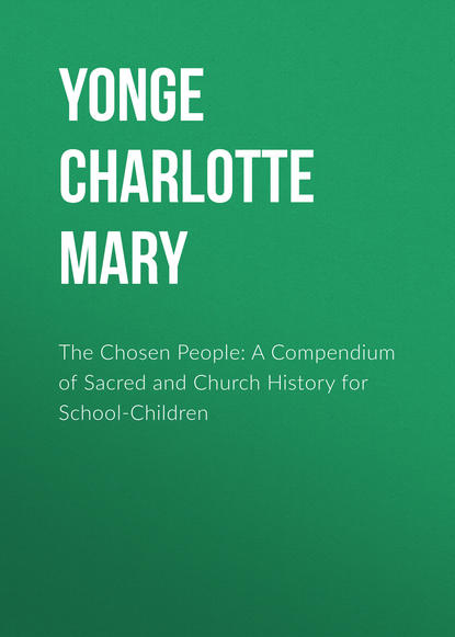 Yonge Charlotte Mary The Chosen People: A Compendium of Sacred and Church History for School-Children charlotte mason charlotte mason s school education