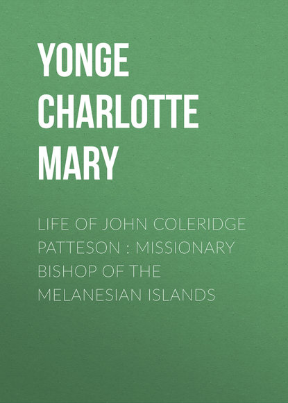 Фото - Yonge Charlotte Mary Life of John Coleridge Patteson : Missionary Bishop of the Melanesian Islands patricia mary st john treasures of the snow