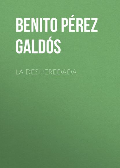 Benito Pérez Galdós La desheredada benito pérez galdós obras completas de benito pérez galdós