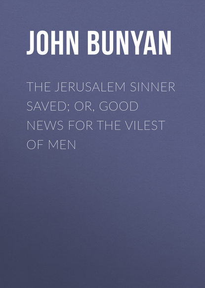 John Bunyan The Jerusalem Sinner Saved; or, Good News for the Vilest of Men good news bible