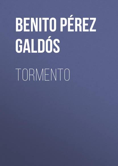 Benito Pérez Galdós Tormento benito pérez galdós obras completas de benito pérez galdós