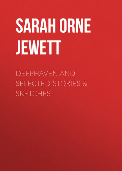 Sarah Orne Jewett Deephaven and Selected Stories & Sketches sarah orne jewett strangers and wayfarers