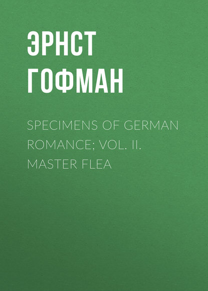 Фото - Эрнст Гофман Specimens of German Romance; Vol. II. Master Flea george ellis specimens of early english metrical romances vol 1