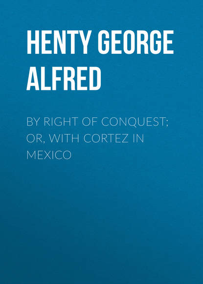 Henty George Alfred By Right of Conquest; Or, With Cortez in Mexico midnight in mexico