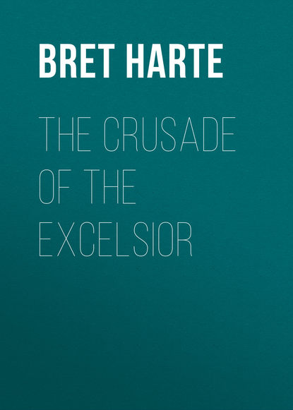Bret Harte The Crusade of the Excelsior