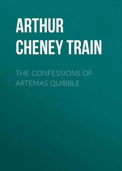 Arthur Cheney Train The Confessions of Artemas Quibble недорого