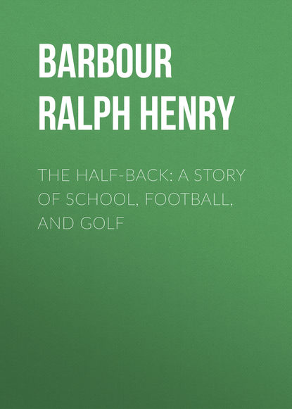 Barbour Ralph Henry The Half-Back: A Story of School, Football, and Golf barbour essential chunky half button red