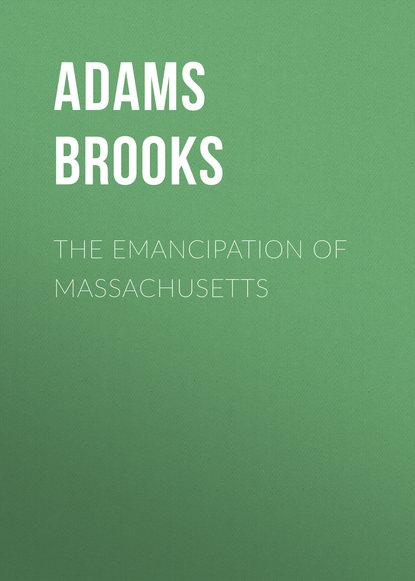 Adams Brooks The Emancipation of Massachusetts ian mcneely the emancipation of writing