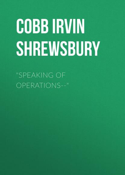 Cobb Irvin Shrewsbury Speaking of Operations-- irvin s cobb roughing it de luxe