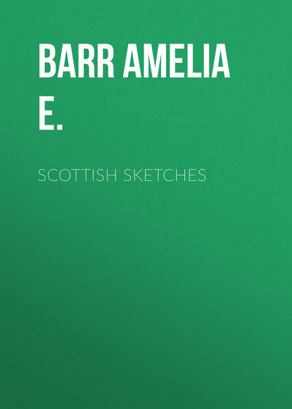 Barr Amelia E. Scottish sketches недорого