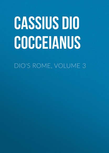 Cassius Dio Cocceianus Dio's Rome, Volume 3 cassius dio cocceianus dio s rome volume 3