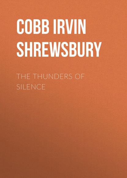 Cobb Irvin Shrewsbury The Thunders of Silence irvin s cobb roughing it de luxe