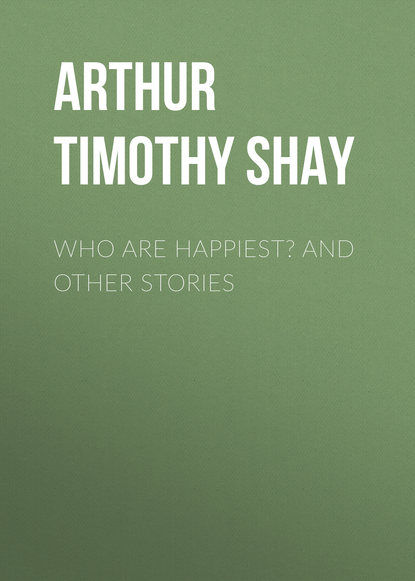 Arthur Timothy Shay Who Are Happiest? and Other Stories недорого