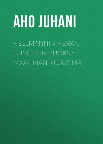 Aho Juhani Hellmannin herra; Esimerkin vuoksi; Maailman murjoma