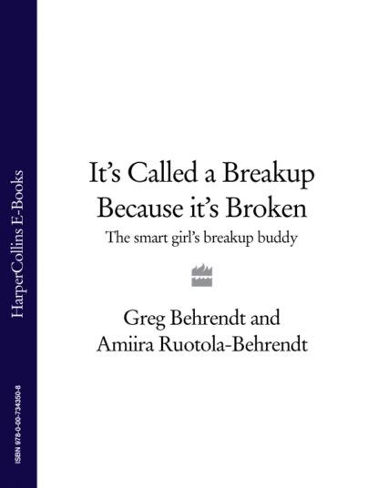 Фото - Greg Behrendt It's Called a Breakup Because It's Broken: The Smart Girl's Breakup Buddy greg behrendt it's called a breakup because it's broken the smart girl's breakup buddy