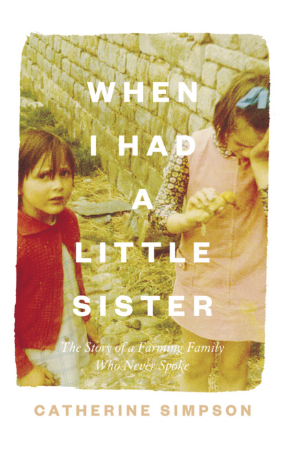 Catherine Simpson When I Had a Little Sister: The Story of a Farming Family Who Never Spoke недорого