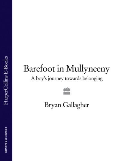 Фото - Bryan Gallagher Barefoot in Mullyneeny: A Boy's Journey Towards Belonging bryan gallagher barefoot in mullyneeny a boy's journey towards belonging